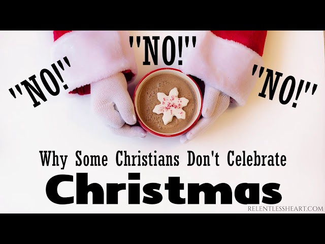 Why Some Christians DO NOT Celebrate Christmas