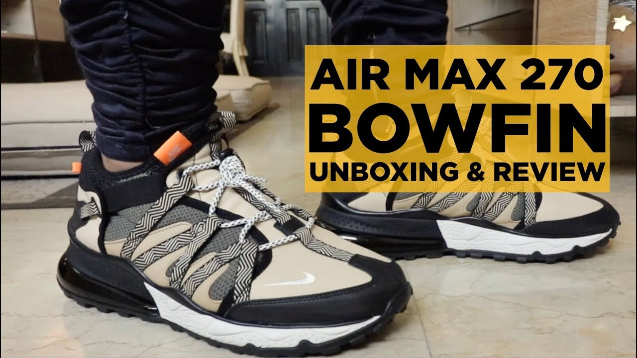 best website c6e30 280e2 UNBOXING   REVIEW  NIKE AIR MAX 270 BOWFIN!!!