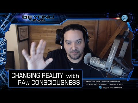Changing Physical Matter with Your Mind and RAw Consciousness - Beyond The Veil QUICKIE