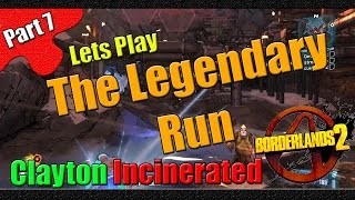 Borderlands 2 | The Legendary Run | Part 7 | Clayton Incinerated