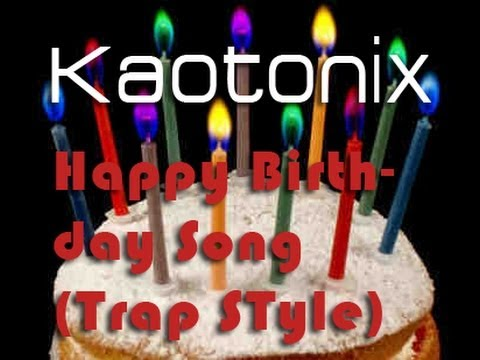 Kaotonix - Happy Birthday Song (Trap Style) [Official Artist Channel]