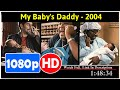 My Baby's Daddy (2004) *Full* MoVie*#*
