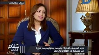 كلام تانى| سامح شكرى: الاخوان المسلمين وغيرهم يحاولون رسم صورة غير حقيقية عن الأوضاع المصرية