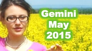 GEMINI May 2015. Big Change of Plans! New insights into old matters!