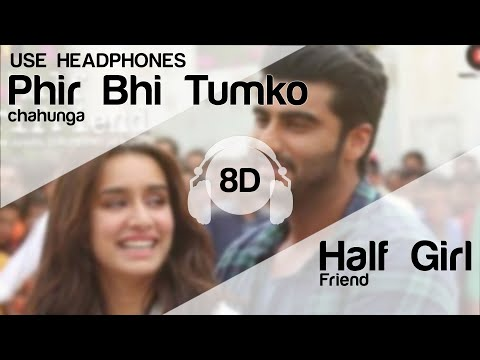 Phir Bhi Tumko Chaahunga - Half Girlfriend (8D AUDIO)