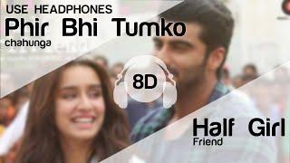 Phir Bhi Tumko Chaahunga - Half Girlfriend (8D AUDIO)