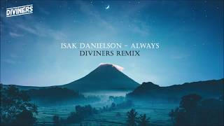 Download lagu Isak Danielson - Always (Diviners Remix)