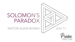 July 11th, 2021 | Solomon's Paradox - Part I | Pastor Adam Bower