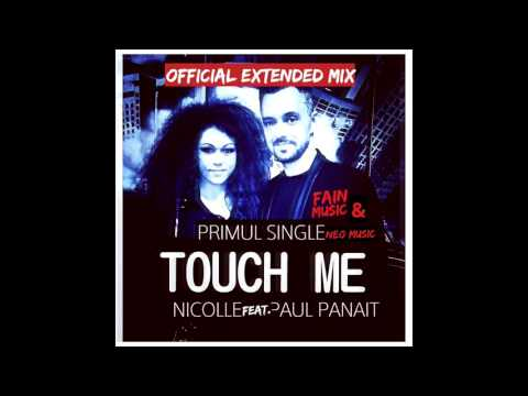 Nicolle Feat  Paul Panait -Touch me ( official extended version )