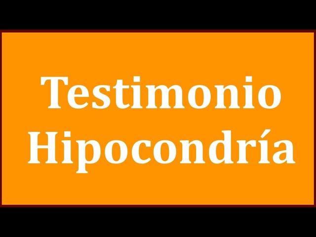 HIPOCONDRÍA. Testimonio de un paciente con ansiedad por enfermedad o hipocondría