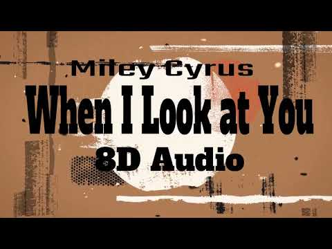 Miley Cyrus - When I Look At You 8D Audio