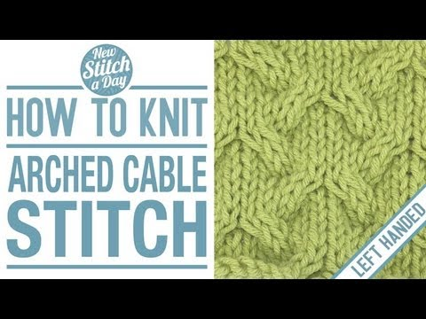 How to Knit the Arched Cable Stitch (English Style, Left Handed) - YouTube