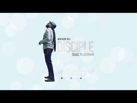 Isaac Blackman Disciple (NEW MUSIC 2016)