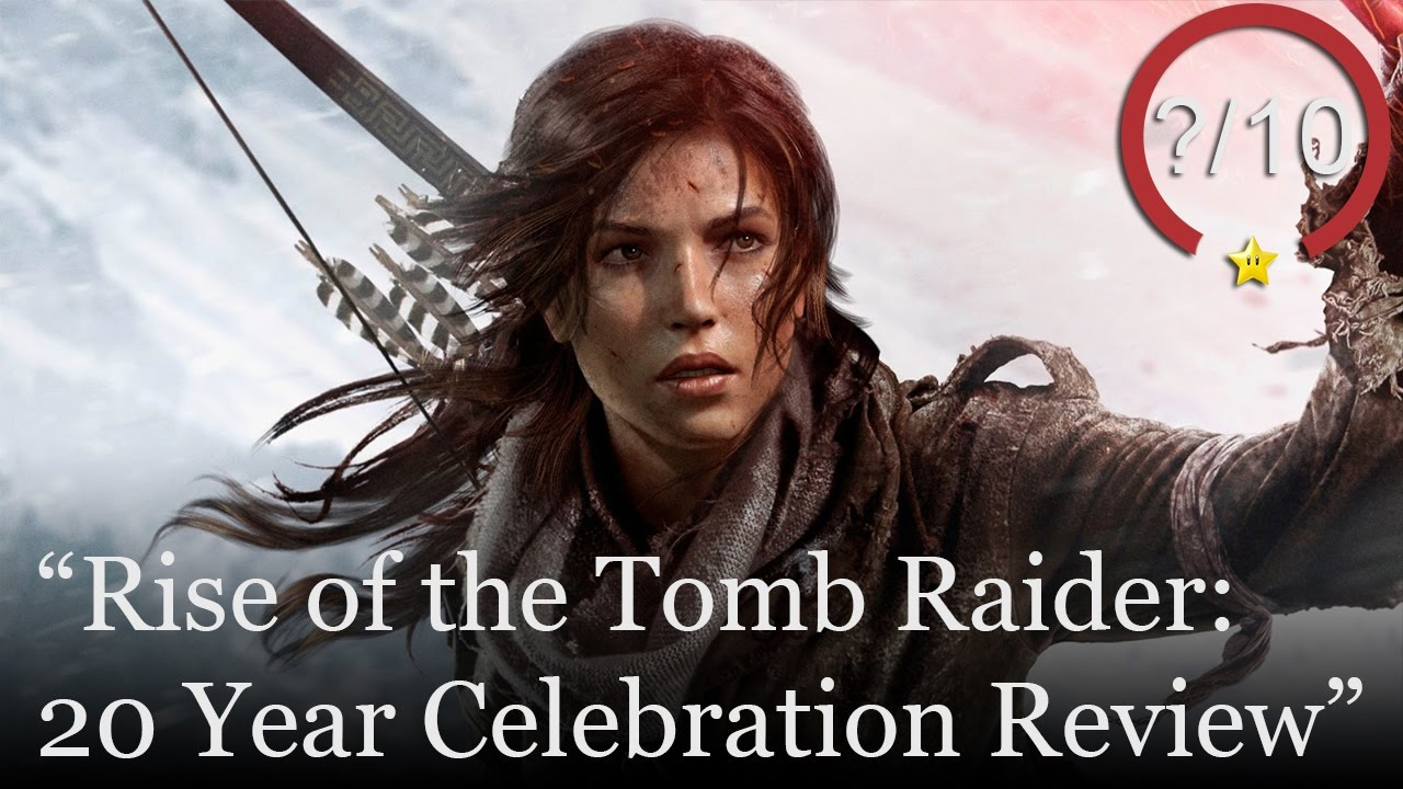 Rise Of The Tomb Raider Review 20 Year Celebration Youtube