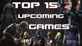 Top 15 Best Upcoming Games Of 2014 - 2015 [1440p HD]