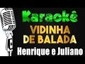 🎤 Karaokê - Vidinha de Balada - Henrique e Juliano