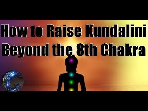 How to Raise Kundalini Beyond the 8th Chakra - A Guided
