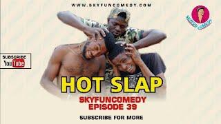 HOT SLAP (SKYFUNCOMEDY EPISODE 39)