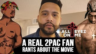A REAL 2Pac Fan Rants About the ALL EYEZ ON ME movie!