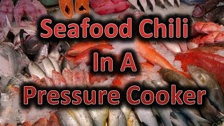 Seafood Chili In A Pressure Cooker