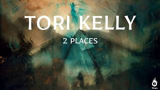 Tori Kelly - 2 Places (Lyrics Video)