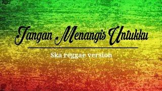 JANGAN MENANGIS UNTUKKU ska reggae version