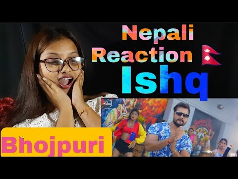 Nepali Reacting To Ishq | इश्क़ VIDEO| Khesari Lal Yadav Ft.Knishka Negi #bhojpurisongreaction