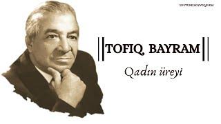 Tofiq Bayram - QADIN ÜRƏYİ