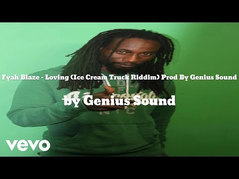 Genius Sound & Fyah Blaze - Loving (Ice Cream Truck Riddim) Prod By Genius Sound (AUDIO)