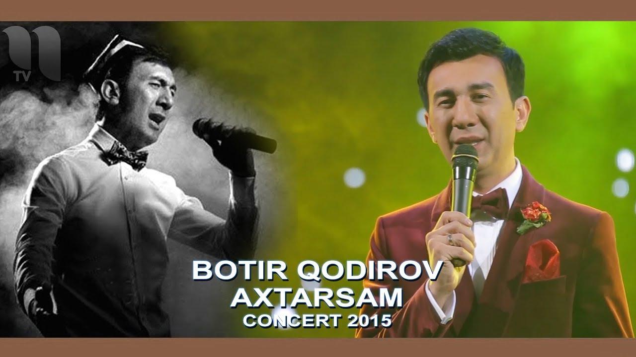 Botir Qodirov - Axtarsam | Ботир Кодиров - Ахтарсам (concert 2015)