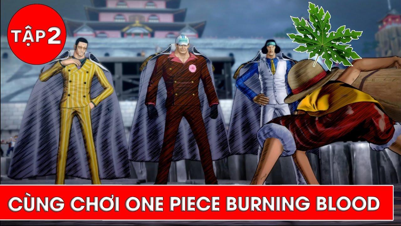 Luffy hít lá đu đủ và chiến đấu với 3 Đô Đốc Hải Quân - Cùng chơi One Piece  Burning Blood Tập 2 - YouTube