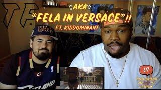 AKA - Fela in Versace ft. Kiddominant (Thatfire Reaction)
