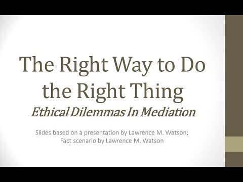 Ethical Dilemmas in Mediation: The Right Way to Do the Right