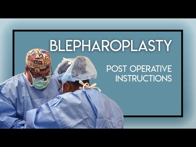 Blepharoplasty / Eyelid Surgery Post Operative Instructions