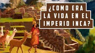 ¿Cómo era la vida  en el imperio Inca?