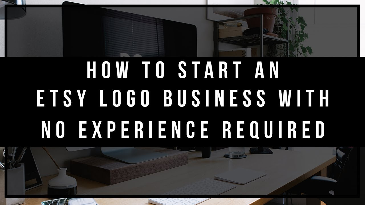 How To Start An Etsy Logo Business With No Experience Required