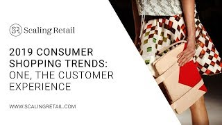 2019 Consumer Shopping Trends: One, The Customer Experience.