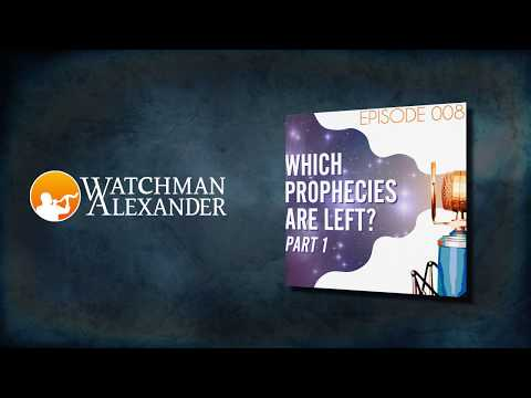 Ep.#8: Which Prophecies Are Left? Part 1 // Searching the Scriptures with Watchman Alexander