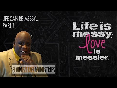 Life Can Be Messy|Pastor Elvin Ezekiel