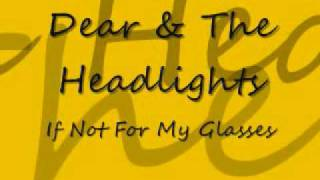 Watch Dear  The Headlights If Not For My Glasses video