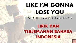LIKE I'M GONNA LOSE YOU - MEGHAN TRAINOR ft JOHN LEGEND | LIRIK LAGU DAN TERJEMAHAN BAHASA INDONESIA