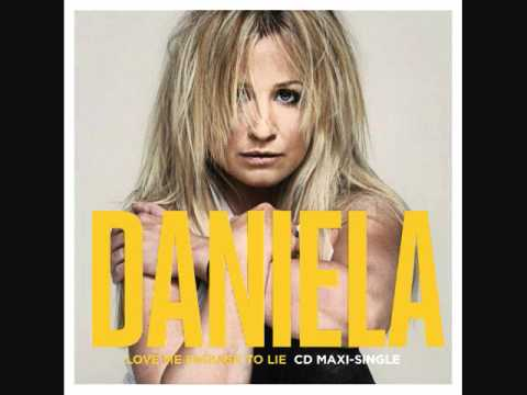 Daniela - Love Me Enough To Lie