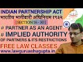 PARTNER AS AGENT । IMPLIED AUTHORITY of Partners & its Restrictions । Sec.18-30 । Partnership Act
