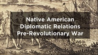 Native American Diplomacy Before the American Revolution