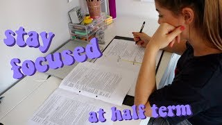 HOW TO STAY FOCUSED + PRODUCTIVE AT HALF TERM | some more study tips....