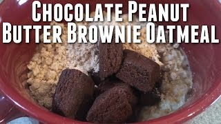 Chocolate Peanut Butter Brownie Oatmeal! *high Protein*