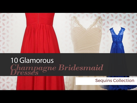 10 Glamorous Champagne Bridesmaid Dresses Sequins Collection