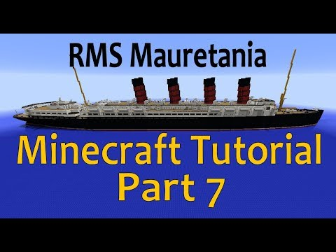RMS Mauretania, Minecraft Tutorial Part 7
