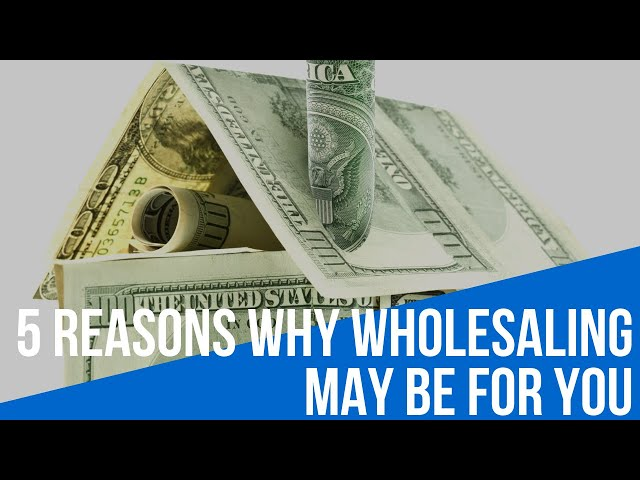 5 Reasons Why Wholesaling Real Estate May Be Right For You