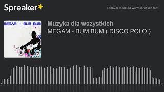 MEGAM  - BUM BUM ( DISCO POLO )